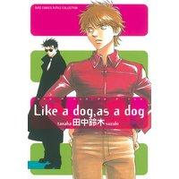 Like a dog,as a dog