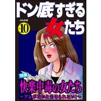 ドン底すぎる女たち Vol.10 快楽中毒の女たち 〜アレがないと生きられない!〜