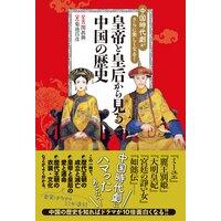中国語時代劇がさらに楽しくなる! 皇帝と皇后から見る中国の歴史